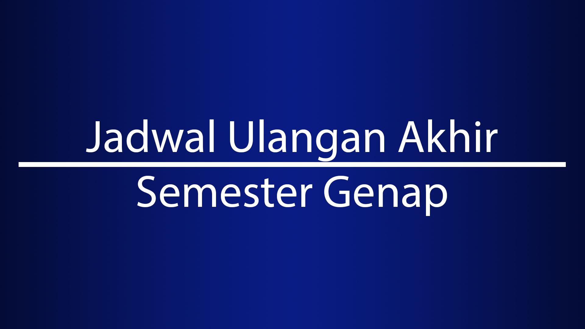 Jadwal Ulangan Akhir Semester Genap TP. 2017-2018