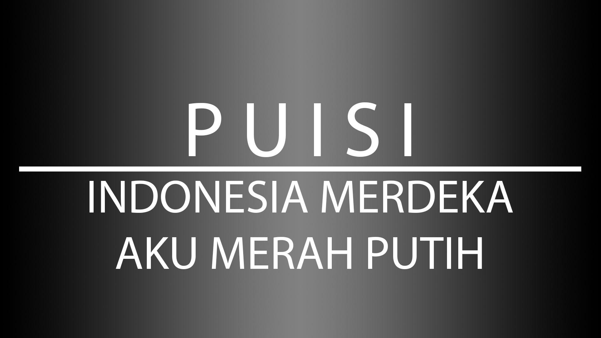 Kumpulan Puisi Indonesia Merdeka Aku Merah Putih